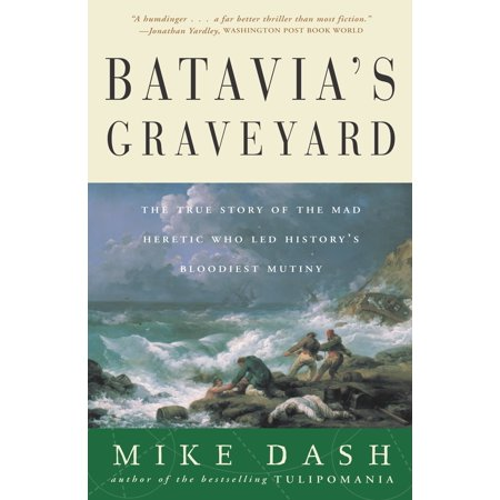 Batavia's Graveyard : The True Story of the Mad Heretic Who Led History's Bloodiest Mutiny](Names Of Graveyards For Halloween)