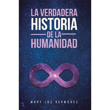 La Verdadera Historia De La Humanidad - eBook (La Historia Oculta De La Humanidad Arqueologia Prohibida)