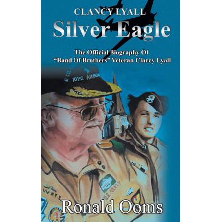Silver Eagle - The Official Biography of Band of Brothers Veteran Clancy (The Clancy Brothers A Place In The Choir)
