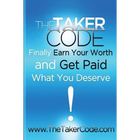 The Taker Code  Finally Earn Your Worth And Get Paid What You Deserve
