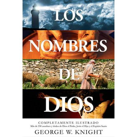 Los nombres de Dios : completamente ilustrado. Más de 250 nombres y títulos de Dios el Padre, Jesús el Hijo y el Espíritu