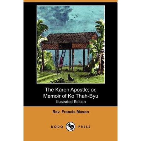 The Karen Apostle; Or, Memoir of Ko Thah-Byu, the First Karen Convert (Illustrated Edition) (Dodo Press) by