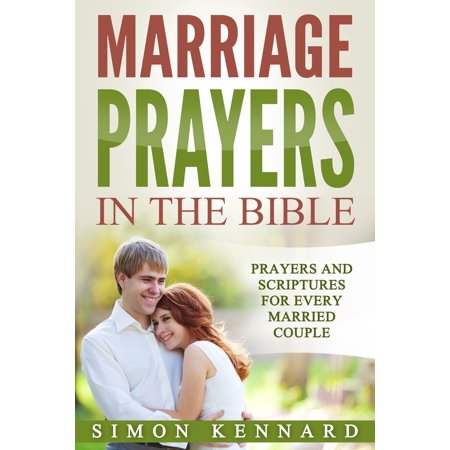 Marriage Prayers in the Bible Prayers and Scriptures for Every Married Couple - -