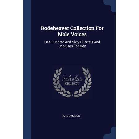 Rodeheaver Collection for Male Voices: One Hundred and Sixty Quartets and Choruses for Men