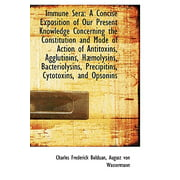 Immune Sera : A Concise Exposition of Our Present Knowledge Concerning the Constitution and Mode of a