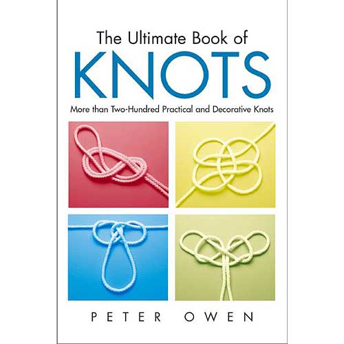 The Ultimate Book of Knots: More Than 200 Practical and Decorative Knots