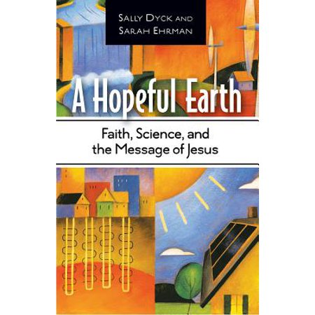 A Hopeful Earth : Faith, Science, and the Message of