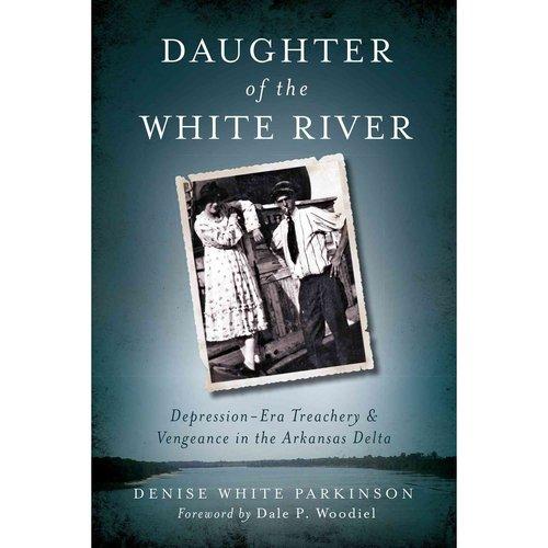 Daughter of the White River: Depression-Era Treachery & Vengeance in the Arkansas Delta