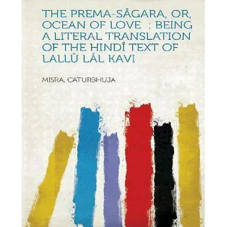 The Prema Sagara  Or  Ocean Of Love  Being A Literal Translation Of The Hindi Text Of Lallu Lal Kavi