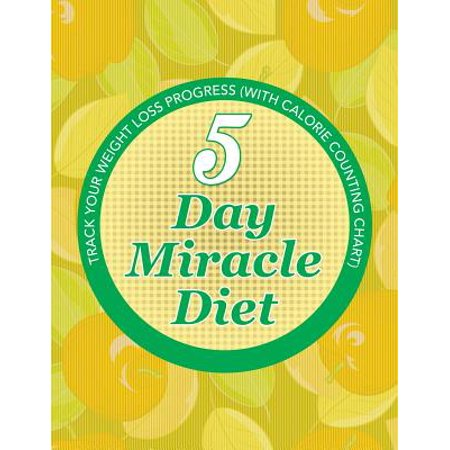 5 Day Miracle Diet : Track Your Weight Loss Progress (with Calorie Counting
