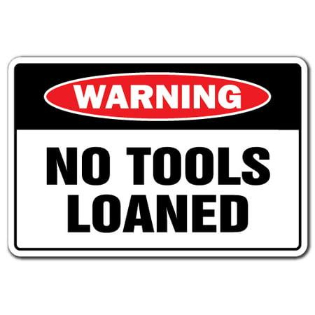 - NO TOOLS LOANED Warning Decal carpenter auto shop car mechanic repair garage
