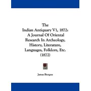 The Indian Antiquary V1, 1872 : A Journal of Oriental Research in Archeology, History, Literature, Languages, Folklore, Etc. (1872)