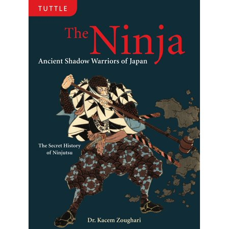 The Ninja : Ancient Shadow Warriors of Japan (The Secret History of Ninjutsu) (Ancient Ninja)