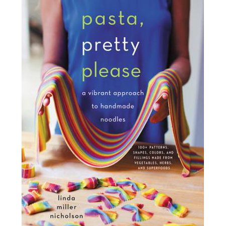 Pasta, Pretty Please: A Vibrant Approach to Handmade Noodles - Hardcover