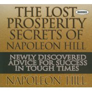 Lost Prosperity Secrets Of Napoleon Hill, The: Newly Discovered Advice For Success In Tough Times