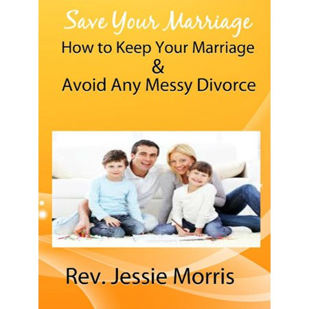 Save Your Marriage – How to Keep Your Marriage and Avoid Any Messy Divorce -