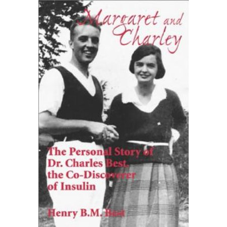 Margaret and Charley : The Personal Story of Dr. Charles Best, the Co-Discoverer of (Best Price For Lantus Insulin)
