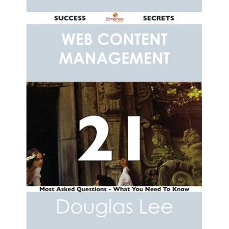 Web Content Management 21 Success Secrets - 21 Most Asked Questions On Web Content Management - What You Need To Know -
