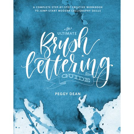 Creative Lettering - The Ultimate Brush Lettering Guide : A Complete Step-by-Step Creative Workbook to Jump-Start Modern Calligraphy Skills