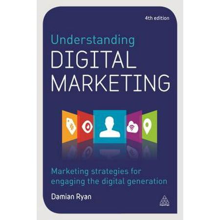 Understanding Digital Marketing : Marketing Strategies for Engaging the Digital