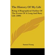 The History of My Life : Being a Biographical Outline of the Events of a Long and Busy Life (1890)