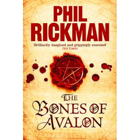 The Bones of Avalon: Being Edited from the Most Private Documents of Dr John Dee Astrologer and Consultant to Queen Elizabeth (The John