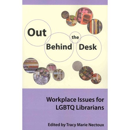 Out Behind The Desk  Workplace Issues For Lgbtq Librarians