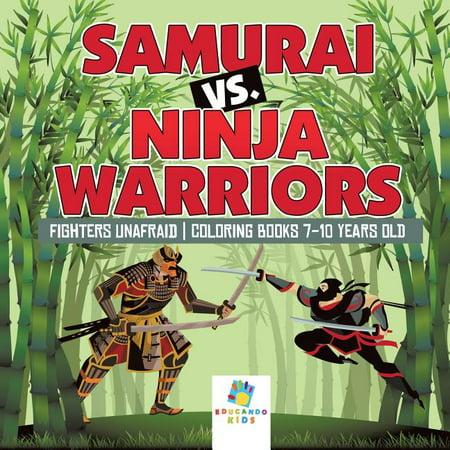 Samurai vs. Ninja Warriors Fighters Unafraid Coloring Books 7-10 Years Old (Paperback)
