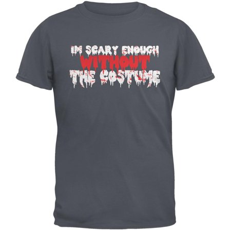 Halloween I'm Scary Enough Without The Costume Charcoal Grey Adult T-Shirt - Non Scary Halloween Songs