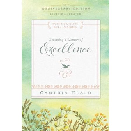 Becoming a Woman of Excellence 30th Anniversary (Cynthia Heald Becoming A Woman Of Prayer)