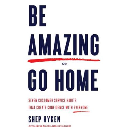 Be Amazing or Go Home : Seven Customer Service Habits That Create Confidence with (Best Customer Service Skills)