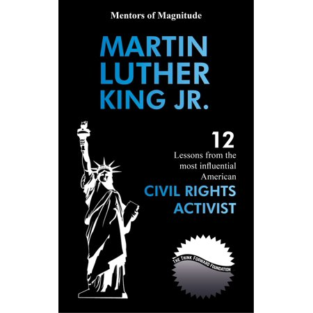 Martin Luther King Jr.: 12 Lessons from the Most Influential American Civil Rights Activist - eBook