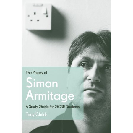 The Poetry of Simon Armitage: A Study Guide for GCSE Students (The Last Days Of Troy Simon Armitage)