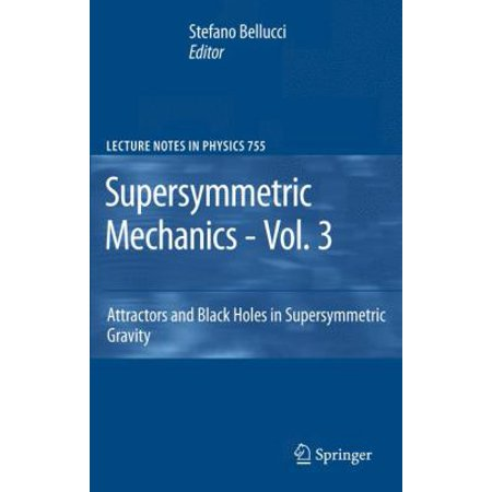Supersymmetric Mechanics   Vol  3  Attractors And Black Holes In Supersymmetric Gravity