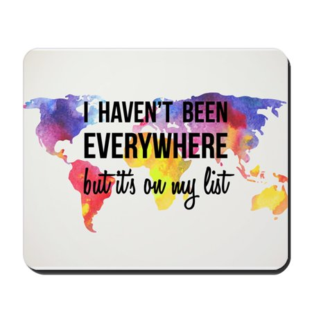 CafePress - I Haven't Been Everywhere But It's On My List Mous - Non-slip Rubber Mousepad, Gaming Mouse