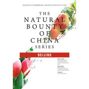The Natural Bounty Of China Series: BEIJING - eBook