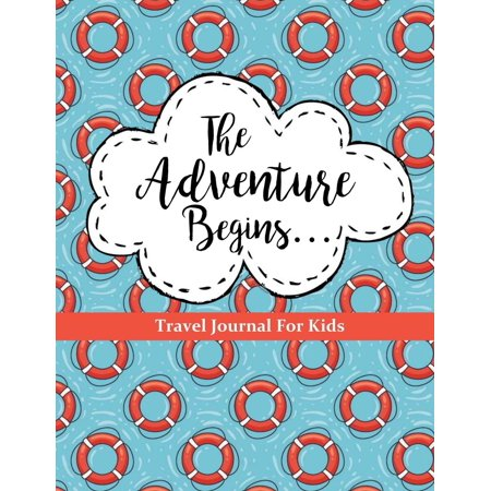 Kids Travel Diary - Travel Journal for Kids: The Adventure Begins: Vacation Diary for Children: 100+ Page Travel Journal with Prompts Plus Blank Pages for Drawing or Scrapbooking (Paperback)