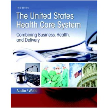 United States Health Care System  Combining Business  Health  And Delivery