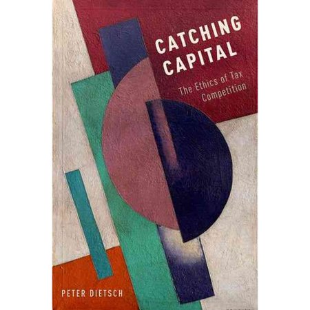 Catching Capital  The Ethics Of Tax Competition