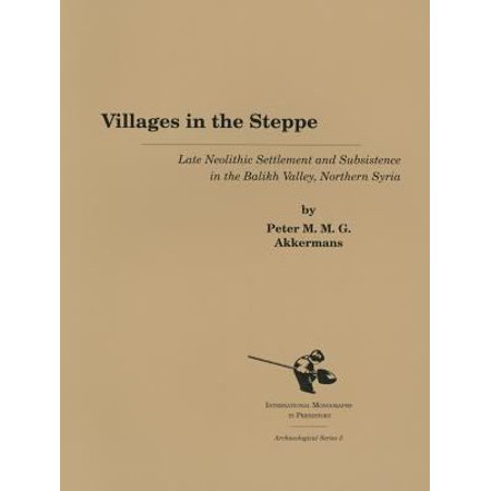 Villages in the Steppe: Later Neolithic Settlement and Subsistence in the Balikh Valley, Northern Syria