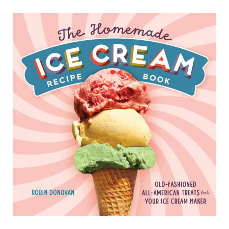 The Homemade Ice Cream Recipe Book : Old-Fashioned All-American Treats for Your Ice Cream - Homemade Older Couples