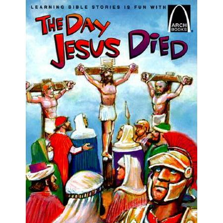 The Day Jesus Died : Matthew 26:47-27:66; Mark 14:43-15:47; Luke 22:47-23:56; And John 18:1-19:42 for (Sermon On The Mount Luke Vs Matthew)