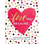 I Love You Because . . . : Questions & Answers to Share with the One You Love