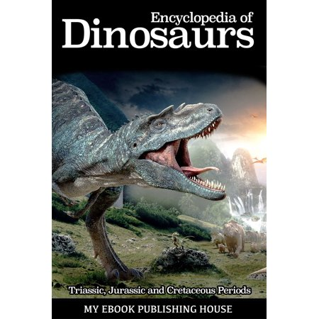 Encyclopedia of Dinosaurs: Triassic, Jurassic and Cretaceous Periods - (Dinosaurs Triassic Period)