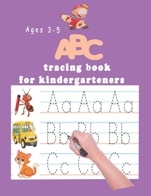 ABC Tracing Book For Kindergartners : The Alphabet: Preschool Practice  Handwriting Workbook: Pre K, Kindergarten And Kids Ages 3-5 Reading And  Writing Trace Letters Of The Alphabet (Paperback) - Walmart.com -  Walmart.com