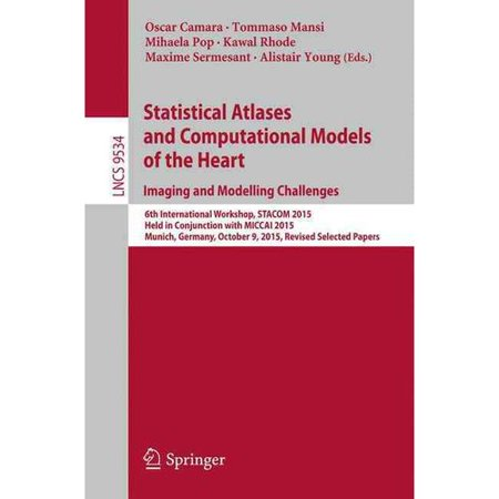 Statistical Atlases and Computational Models of the Heart: Imaging and Modelling Challenges; 6th International Workshop, Stacom 2015, Held in Conjunction With Miccai 2015, Munich, Germany, October 9, 2015, Rev