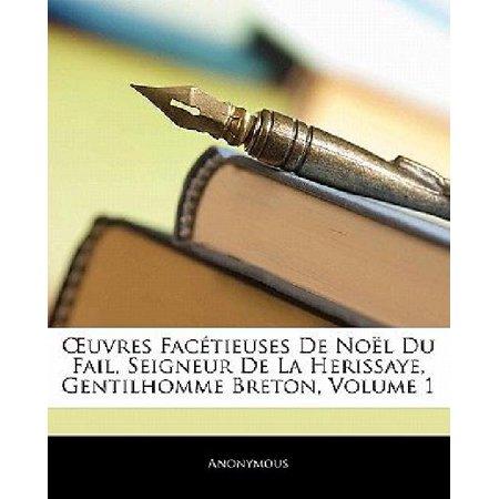 Uvres Fac Tieuses De No L Du Fail  Seigneur De La Herissaye  Gentilhomme Breton  Volume 1