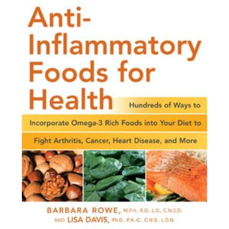 Anti-Inflammatory Foods for Health: Hundreds of Ways to Incorporate Omega-3 Rich Foods into Your Diet to Fight Arthritis, Cancer, Heart -