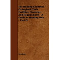 The Hunting Countries of England, Their Facilities, Character, and Requirements - A Guide to Hunting Men - Part IV