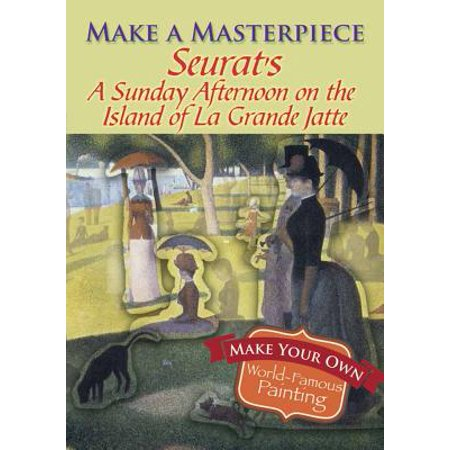 Make a Masterpiece -- Seurat's a Sunday Afternoon on the Island of La Grande Jatte ()